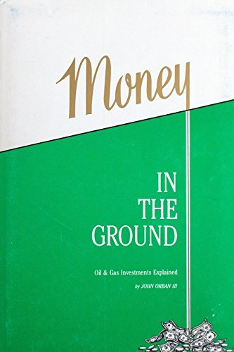 Money in the Ground: Oil and Gas Investments Explained: III, John Orban