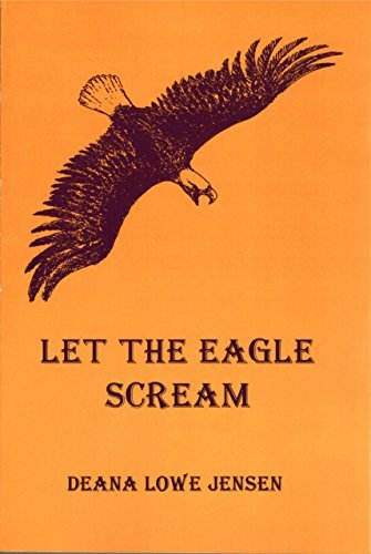 Let the Eagle Scream: Senator Fredrick T: Jensen, Deana Lowe