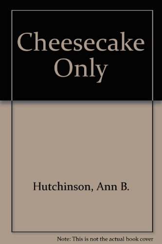 9780961582500: Cheesecake Only