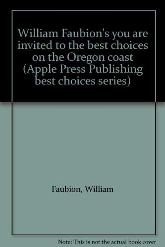 William Faubion's you are invited to the best choices on the Oregon coast (Apple Press Publishing best choices series) (9780961583316) by Faubion, William