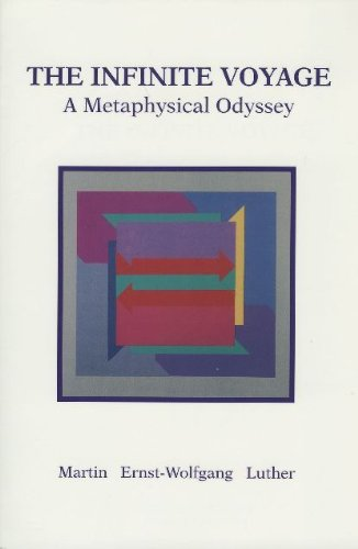 The Infinite Voyage: A Metaphysical Odyssey: Luther, Martin Ernst-Wolfgang