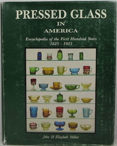 Pressed Glass in America: Encyclopedia of the First Hundred Years 1825-1925
