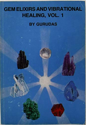 Gem Elixirs and Vibrational Healing, Vol.1: Gurudas