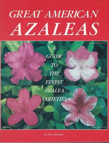 Great American Azaleas: A Guide to the: Jim Darden
