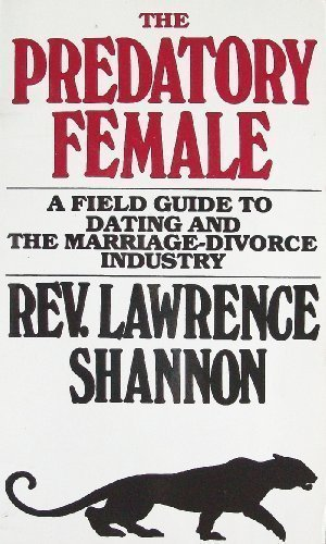 The Predatory Female: A Field Guide to Dating and the Marriage-Divorce Industry: Lawrence Shannon