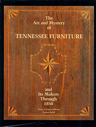 The Art and Mystery of Tennessee Furniture and Its Makers Through 1850: Derita Coleman Williams; ...