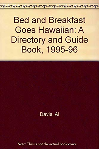 Bed and Breakfast Goes Hawaiian: A Directory and Guide Book, 1995-96 (9780961597030) by Davis, Al; Warner, Evie