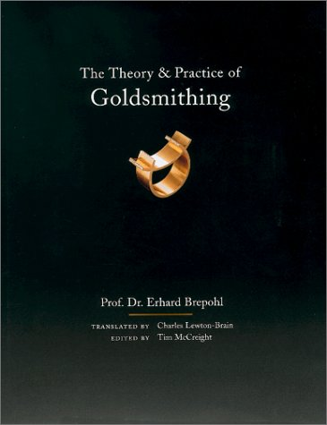 Theory and Practice of Goldsmithing (0961598492) by Brepohl, Erhard; McCreight, Tim