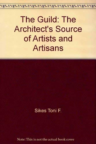The Guild 7: The Architect's Source of Artists and Artisans: Sikes, Toni F.