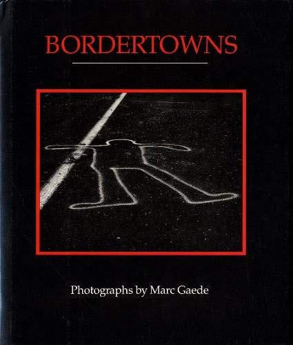 9780961601928: Bordertowns: Photographs by Marc Gaede
