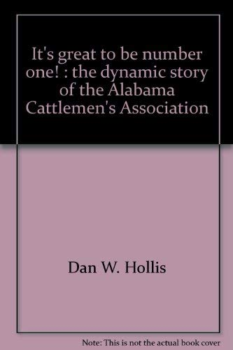 It's Great to Be Number One!: The Dynamic Story of the Alabama Cattlemen's Association