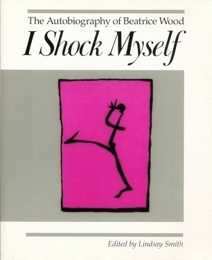 9780961607104: I Shock Myself: The Autobiography of Beatrice Wood