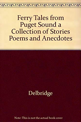 Ferry Tales from Puget Sound: A Collection of Stories Poems and Anecdotes