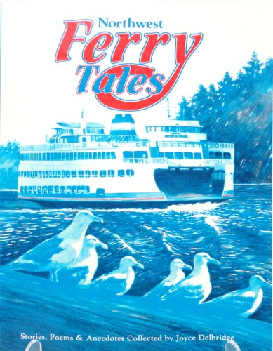 Northwest Ferry Tales: A Collection of Stories, Poems and Anecdotes from Washington, British ...