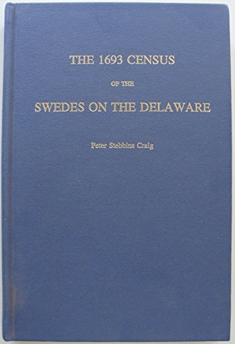 The 1693 Census of the Swedes on the Delaware: Family Histories of the Swedish Lutheran Church ...