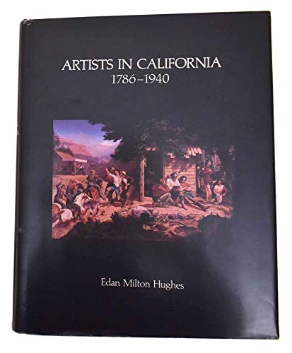 Artists In California 1786 1940 1st Edition: Edan Milton Hughes