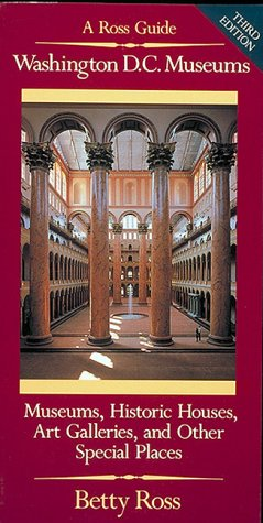9780961614430: Washington D.C. Museums: A Ross Guide : Museums, Historic Houses, Art Galleries, Libraries, and Other Special Places Open to the Public in the Washington Metropolitan Area
