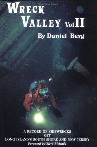 Wreck Valley Vol II A Record of Shipwrecks off Long Island's South Shore and New Jersey: Berg,...