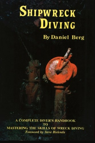9780961616755: Shipwreck Diving, A Complete Diver's Handbook to Mastering the Skills of Wreck Diving