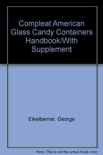 Compleat American Glass Candy Containers Handbook/With Supplement