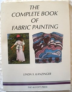 The Complete Book of Fabric Painting: Linda S. Kanzinger