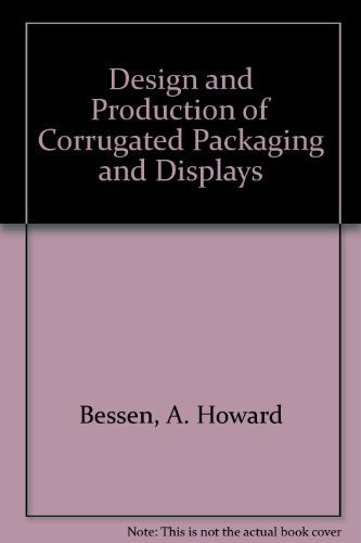 Design and Production of Corrugated Packaging and Displays: Bessen, A. Howard