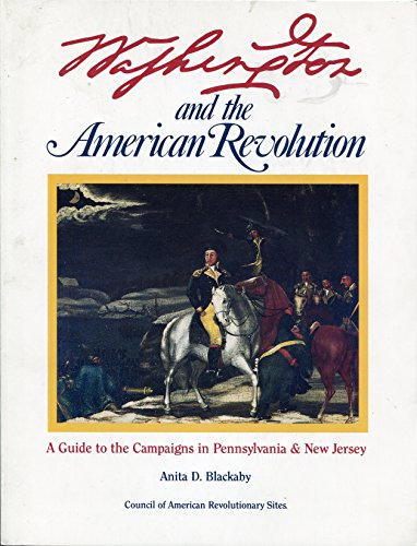 Washington and the American Revolution: A guide to the campaigns in Pennsylvania & New Jersey