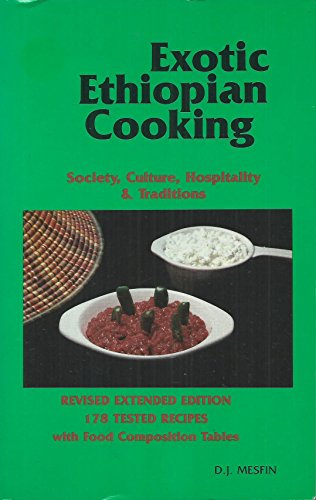 Exotic Ethiopian Cooking: Society, Culture, Hospitality &: Daniel J. Mesfin