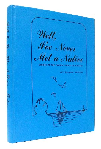 9780961635107: Well, I'Ve Never Met a Native: Stories of the Costal People of Alabama