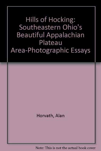 The Hills of Hocking - Southeastern Ohio's Beautiful Appalachian Plateau Area-Photographic Essays