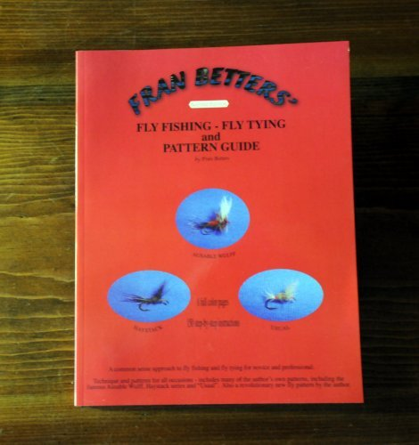 Fly Fishing, Fly Tying and Pattern Guide: Betters, Francis E.,
