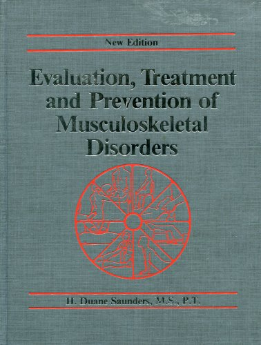 Evaluation, Treatment and Prevention of Musculobkeletal Disorders {NEW EDITION{: Saunders, H. Duane...