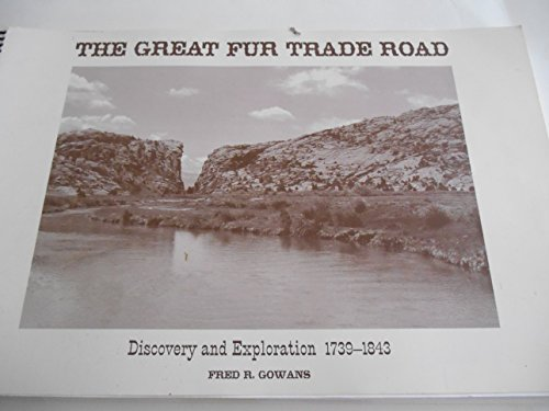 Discovery & exploration of the great fur trade road, 1739-1843: Gowans, Fred R