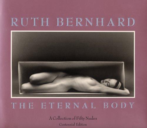 9780961651510: Ruth Bernhard: The Eternal Body : A Collection of Fifty Nudes - Centennial Edition