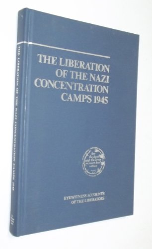 The Liberation of the Nazi Concentration Camps 1945: Chamberlin, Brewster & Feldman, Marcia