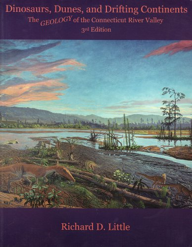 Dinosaurs, Dunes, and Drifting Continents: The Geology of the Connecticut River Valley: Little, ...
