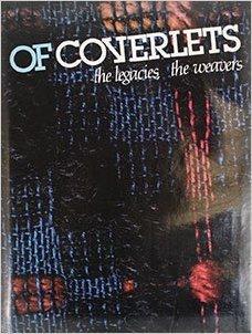 Of Coverlets: The Legacies, the Weavers: Wilson, Sadye T., Kennedy, Doris F.