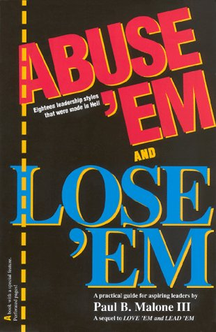 9780961654825: Abuse 'Em and Lose 'Em: Eighteen Leadership Styles That Were Made in Hell