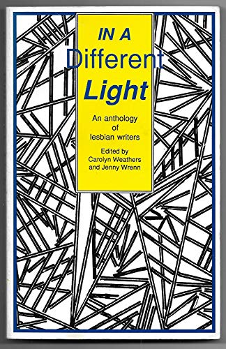 In a Different Light: An Anthology of Lesbian Writers: Weathers, Carolyn & Jenny Wrenn (editors)