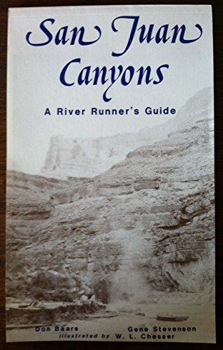 San Juan Canyons: A River Runner's Guide: Baars, Donald; Stevenson,