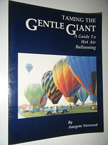 9780961660819: Taming the Gentle Giant: A Guide to Hot Air Ballooning