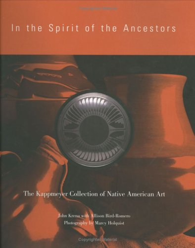 9780961662363: In the Spirit of the Ancestors: The Kappmeyer Collection of Native American Art