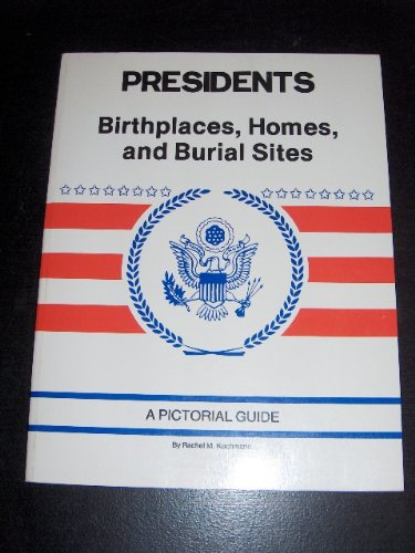 9780961666613: Presidents Birthplaces, Homes and Burial Sites