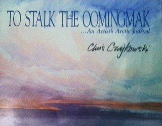 9780961667917: To Stalk the Oomingmak: An Artist's Arctic Journal
