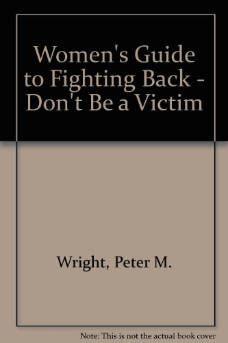 Women's Guide to Fighting Back - Don't Be a Victim (0961674202) by Wright, Peter M.