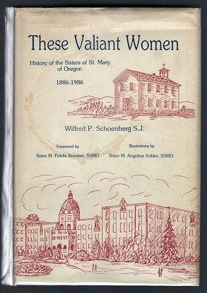 These Valiant Women -- INSCRIBED by author -- History of the Sisters of St. Mary of Oregon 1886 -...