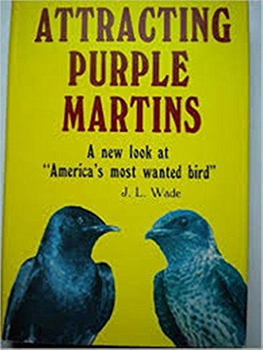 Attracting Purple Martins. A New Look at