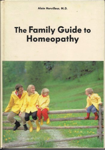 The Family Guide to Homeopathy: Horvilleur, Alain M. D.