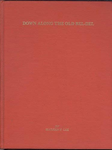 9780961689308: Down Along the Old Bel Del: The History of the Belvidere Delaware Railroad Company Ltd