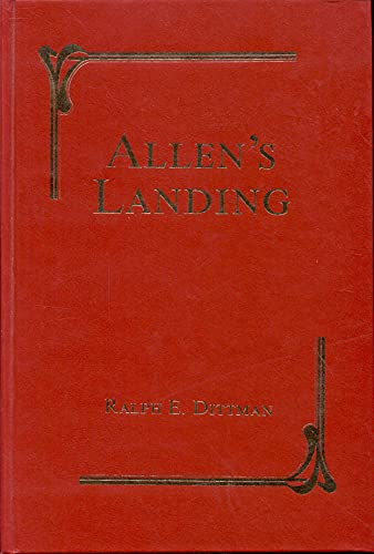 Allen's landing: The authentic story of the founding of Houston: Dittman, Ralph E